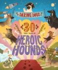 Daring Dogs : 30 True Tales of Heroic Hounds - Book