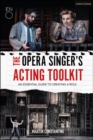 The Opera Singer's Acting Toolkit : An Essential Guide to Creating A Role - Book