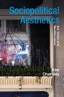 Sociopolitical Aesthetics : Art, Crisis and Neoliberalism - Book