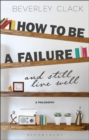 How to be a Failure and Still Live Well : A Philosophy - Book