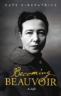Becoming Beauvoir : A Life - Book