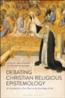Debating Christian Religious Epistemology : An Introduction to Five Views on the Knowledge of God - Book