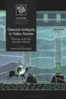 Classical Antiquity in Video Games : Playing with the Ancient World - eBook