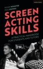 Screen Acting Skills : A Practical Handbook for Students and Tutors - Book