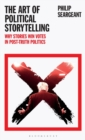 The Art of Political Storytelling : Why Stories Win Votes in Post-truth Politics - Book