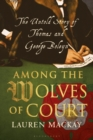 Among the Wolves of Court : The Untold Story of Thomas and George Boleyn - Book