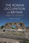 The Roman Occupation of Britain and its Legacy - Book
