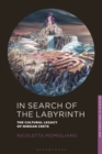 In Search of the Labyrinth : The Cultural Legacy of Minoan Crete - Book