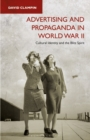 Advertising and Propaganda in World War II : Cultural Identity and the Blitz Spirit - Book