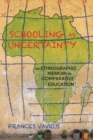 Schooling as Uncertainty : An Ethnographic Memoir in Comparative Education - Book