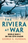 The Riviera at War : World War II on the Cote d'Azur - Book