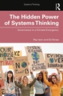 The Hidden Power of Systems Thinking : Governance in a Climate Emergency - eBook