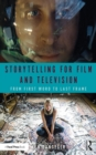 Storytelling for Film and Television : From First Word to Last Frame - eBook