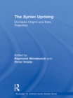 The Syrian Uprising : Domestic Origins and Early Trajectory - eBook