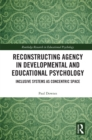 Reconstructing Agency in Developmental and Educational Psychology : Inclusive Systems as Concentric Space - eBook