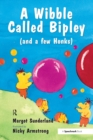A Wibble Called Bipley : A Story for Children Who Have Hardened Their Hearts or Becomes Bullies - eBook
