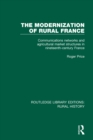 The Modernization of Rural France : Communications Networks and Agricultural Market Structures in Nineteenth-Century France - eBook