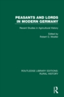 Peasants and Lords in Modern Germany : Recent Studies in Agricultural History - eBook