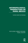 Anthropological Perspectives on Rural Mexico - eBook