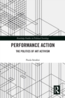 Performance Action : The Politics of Art Activism - eBook