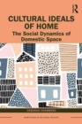 Cultural Ideals of Home : The Social Dynamics of Domestic Space - eBook