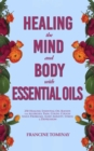 Healing the Mind and Body with Essential Oils : 250 Healing Essential Oil Blends for Allergies, Pain, Colds, Cough, Sinus Problems, Sleep, Anxiety, Stress and Depression - eBook
