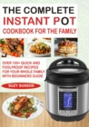 The Complete Instant Pot Cookbook for the Family : Over 100 Quick and Foolproof Recipes for your Whole Family with Beginners Guide - eBook