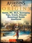 Assassins Creed Origins Game, PC, DLC, Gameplay, Tips, Crack, Cheats, Download Guide Unofficial - eBook
