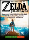 The Legend of Zelda Breath of The Wild, Explorers Special Edition, PC, DLC, Wii U, Switch, Map, Amiibo, Game Guide Unofficial - eBook