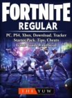 Fortnite  Regular, PC, PS4, Xbox, Download, Tracker, Starter Pack, Tips, Cheats, Game Guide Unofficial - eBook