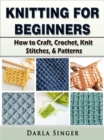 Knitting for Beginners : How to Craft, Crochet, Knit Stitches, & Patterns - eBook