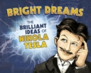 Bright Dreams : The Brilliant Inventions of Nikola Tesla - Book