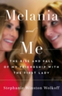 Melania and Me : The Rise and Fall of My Friendship with the First Lady - Book