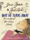 Dear Joan and Jericha - Why He Turns Away : Do's and Don'ts, from Dating to Death - Book