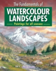 The Fundamentals of Watercolour Landscapes : Paintings for all seasons - eBook