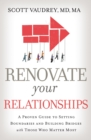 Renovate Your Relationships : A Proven Guide to Setting Boundaries and Building Bridges with Those Who Matter Most - Book