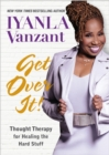 Get Over It! : Thought Therapy for Healing the Hard Stuff - eBook