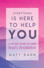 Everything Is Here to Help You : A Loving Guide to Your Soul's Evolution - eBook