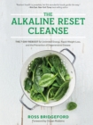 The Alkaline Reset Cleanse : The 7-Day Reboot for Unlimited Energy, Rapid Weight Loss, and the Prevention of Degenerative Disease - eBook