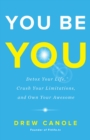 You Be You : Detox Your Life, Crush Your Limitations, and Own Your Awesome - eBook