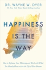 Happiness Is the Way : How to Reframe Your Thinking and Work with What You Already Have to Live the Life of Your Dreams - eBook
