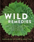 Wild Remedies : How to Forage Healing Foods and Craft Your Own Herbal Medicine - Book