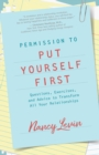 Permission to Put Yourself First : Questions, Exercises, and Advice to Transform All Your Relationships - eBook