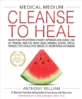 MEDICAL MEDIUM CLEANSE TO HEAL : Healing Plans for Sufferers of Anxiety, Depression, Acne, Eczema, Lyme, Gut Problems, Brain Fog, Weight Issues, Migraines, Bloating, Vertigo, Psoriasis, Cysts, Fatigue - Book