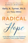 Radical Hope : 10 Key Healing Factors from Exceptional Survivors of Cancer & Other Diseases - Book