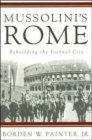 Mussolini's Rome : Rebuilding the Eternal City - Book