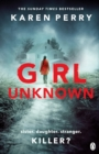 Girl Unknown : The unputdownable SUNDAY TIMES BESTSELLER with a heart stopping twist . . . - eBook