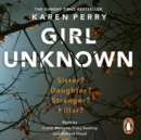 Girl Unknown : The unputdownable SUNDAY TIMES BESTSELLER with a heart stopping twist . . . - eAudiobook