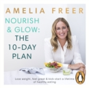 Nourish & Glow: The 10-Day Plan : Kickstart a lifetime of healthy eating - eAudiobook
