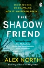The Shadow Friend : The gripping new psychological thriller from the Richard & Judy bestselling author of The Whisper Man - Book